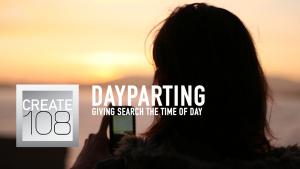 Dayparting Give your business the time of day.